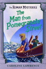 The Man from Pomegranate Street : Roman Mysteries Series : Book 17 - Caroline Lawrence