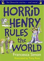 Horrid Henry Rules the World : Horrid Henry Series - Francesca Simon