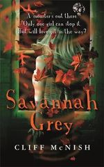Savannah Grey  : A Monster's Out There. Only One Girl Can Stop It. But Will Love Get in the Way? - Cliff McNish
