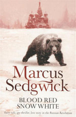 Blood Red Snow White : Fairy Tale, Spy Thriller, Love Story in the Russian Revolution - Marcus Sedgwick