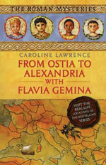 From Ostia to Alexandria with Flavia Gemina : Travels with Flavia Gemina - Caroline Lawrence