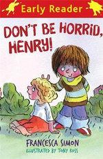 Don't be Horrid, Henry! : Horrid Henry Early Reade - Francesca Simon