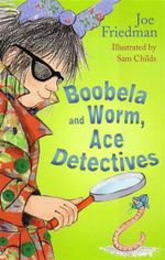 Boobela and Worm, Ace Detectives - Joe Friedman