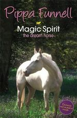 Magic Spirit: 1 : The Dream Horse - Pippa Funnell