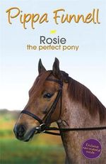 Rosie : The Perfect Pony - Pippa Funnell