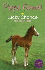 Lucky Chance : The New Foal - Pippa Funnell