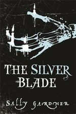 The Silver Blade : Run like the wind, the devil's own is on your trail - Sally Gardner