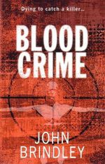 Blood Crime : Dying To Catch A Killer ... - John Brindley