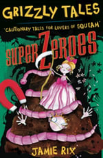 Grizzly Tales 8: Superzeroes : Cautionary Tales for Lovers of Squeam! - Jamie Rix