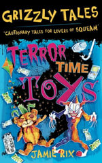 Grizzly Tales 5: Terror-Time Toys : Cautionary Tales for Lovers of Squeam! - Jamie Rix