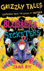 Grizzly Tales 6: Blubbers and Sicksters : Cautionary Tales for Lovers of Squeam! - Jamie Rix