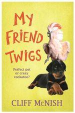 My Friend, Twigs - Cliff McNish