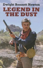 Legend in the Dust - Dwight Bennett Newton