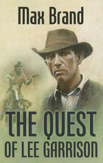 The Quest of Lee Garrison - Max Brand