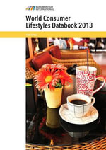World Consumer Lifestyles Databook 2013 : 2013 - Euromonitor International
