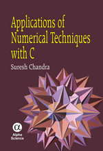 Applications of Numerical Techniques with C : Stochastic Modeling, Methods and Analysis (Volume ... - Suresh Chandra