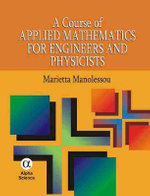 A Course of Applied Mathematics for Engineers and Physicists - Marietta Manolessou