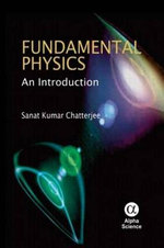 Fundamental Physics : An Introduction - Sanat Kumar Chatterjee