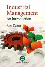 Industrial Management : An Introduction - Anuj Kumar