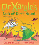 Dr Xargle's Book Of Earth Hounds - Jeanne Willis
