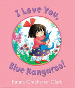 I Love You, Blue Kangaroo!  - Emma Chichester Clark