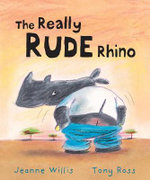 The Really Rude Rhino - Jeanne Willis