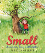 Small : It's Not Easy Being a Little Sister - Jessica Meserve