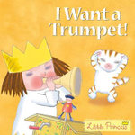Little Princess I Want A Trumpet - Tony Ross