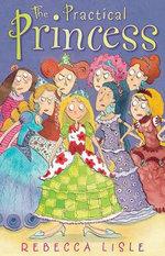 The Practical Princess - Rebecca Lisle