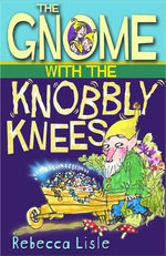 The Gnome with the Knobbly Knees - Rebecca Lisle