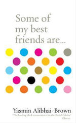 Some of My Best Friends are... - Yasmin Alibhai-Brown