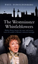 The Westminster Whistleblowers : Shirley Porter, Homes for Votes and Scandal in Britain's Rottenest Borough - Paul Dimoldenberg