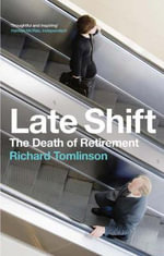 Late Shift : The Death of Retirement - Richard Tomlinson
