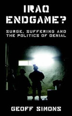 Iraq Endgame? : Surge, Suffering and the Politics of Denial - Geoff L. Simons