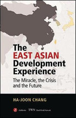 The East Asian Development Experience : The Miracle, the Crisis and the Future - Chang Ha-Joon