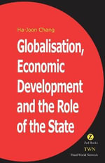 Globalization, Economic Development and the Role of the State - Ha-Joon Chang
