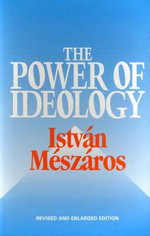 The Power of Ideology : The Social Determination of Method - Istvan Meszaros