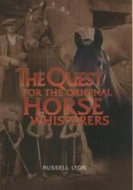 The Quest for the Original Horse Whisperers : Quest for - Russell Lyon