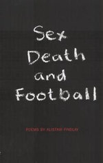 Sex, Death and Football : The Apocalyptic Politics of Collapse and Rebirth - Alistair Findlay