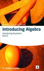Introducing Algebra 3 : Introducing Equations :  Introducing Equations - Dr. Graham Lawler