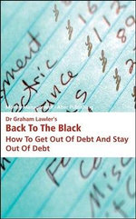 Dr Graham Lawler's Back to the Black : How to Get Out of Debt and Stay Out of Debt - Dr. Graham Lawler