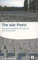 The War Poets : Step-by-step Guidance Through the Work of Key Poets - Stephen Wade
