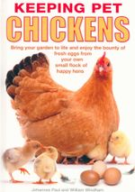 Keeping Pet Chickens : Bring Your Garden To Life And Enjoy The Bounty Of Fresh Eggs From Your Own Small Flock Of Happy Hens - Johannes Paul