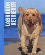 Labrador Retrievers : The Definitive Guide to Diminutive Dogs - Nikki Moustaki
