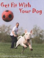 Get Fit with Your Dog : A Companion Guide To Health - Karen Sullivan