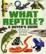 What Reptile? A Buyer's Guide : Essential Information to Help You Choose the Right Reptile or Amphibian - Christopher Mattison