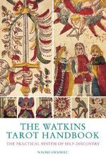 The Watkins Tarot Handbook : The Practical System of Self-discovery - Naomi Ozaniec