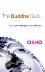 The Buddha Said... : Meeting the Challenge of Life's Difficulties - Osho