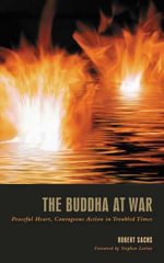 The Buddha At War : Peaceful Heart, Courageous Action In Troubled Times - Robert Sachs