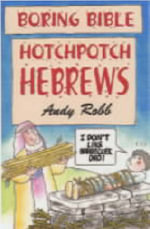 Hotchpotch Hebrews : Boring Bible Series - Andy Robb